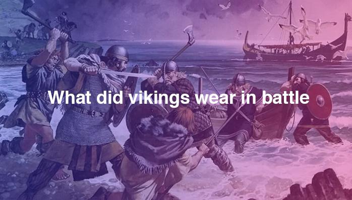 What Did Vikings Wear in Battle?